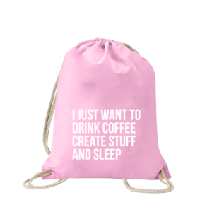 i-just-want-to-drink-coffee-create-stuff-and-sleep-turnbeutel-bedruckt-rucksack-stoffbeutel-beutel-gymsack-sportbeutel-tasche-jutebeutel-turnbeutel-mit-spruch-turnbeutel-mit-motiv-spruch-für-pink-rosa