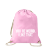 youre-you-are-weird-i-like-that-turnbeutel-bedruckt-rucksack-stoffbeutel-beutel-gymsack-sportbeutel-tasche-turnsack-jutebeutel-turnbeutel-mit-spruch-turnbeutel-mit-motiv-spruch-für-frauen-pink-rosa